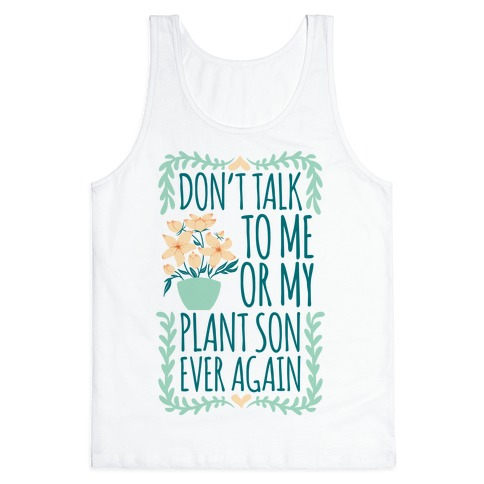 Don't Talk To Me Or My Plant Son Ever Again Tank Top