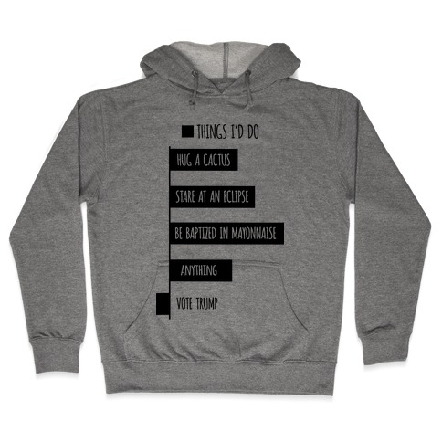 Things I'd Rather Do Than Vote Trump Hooded Sweatshirt