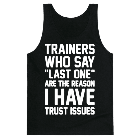 "Trainers Who Say ""Last One"" Are The Reason I Have Trust Issues Tank Top"