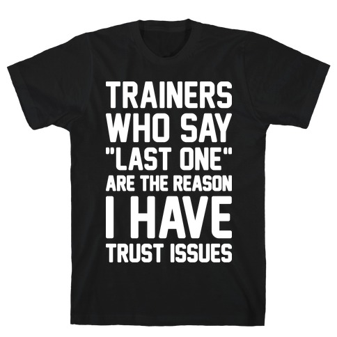 """Trainers Who Say """"Last One"""" Are The Reason I Have Trust Issues T-Shirt"""