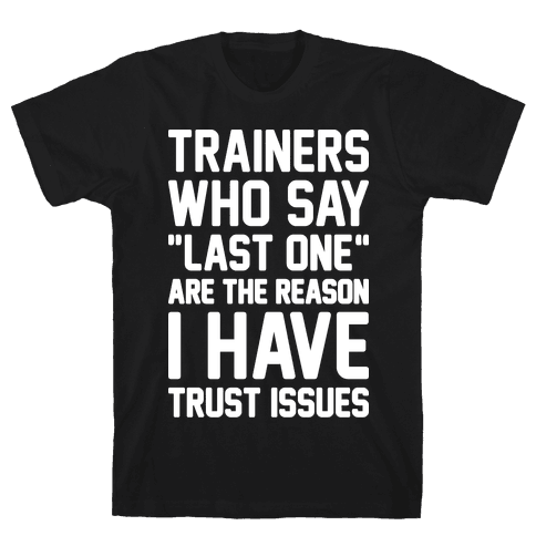 """Trainers Who Say """"Last One"""" Are The Reason I Have Trust Issues Mens T-Shirt"""