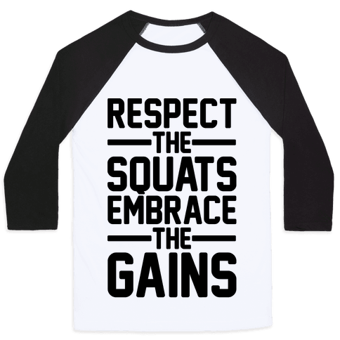 Respect The Squats Embrace The Gains Baseball Tee