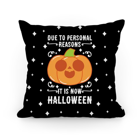 Due To Personal Reasons It Is Now Halloween Pumpkin (White Text) Pillow