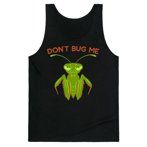 Don't Bug Me Praying Mantis Tank Top