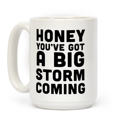 Honey, You've Got A Big Storm Coming Coffee Mug