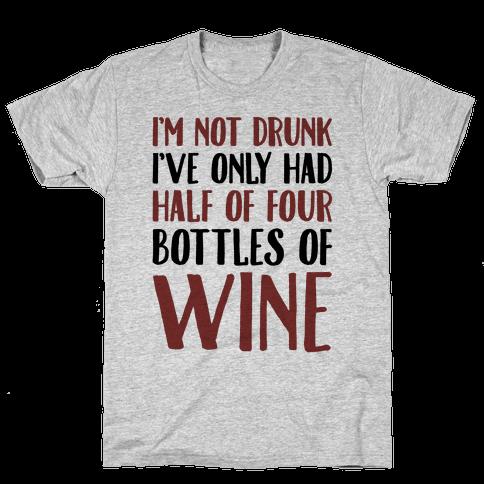 I'm Not Drunk I've Only Had Half of Four Bottles of Wine  Mens T-Shirt