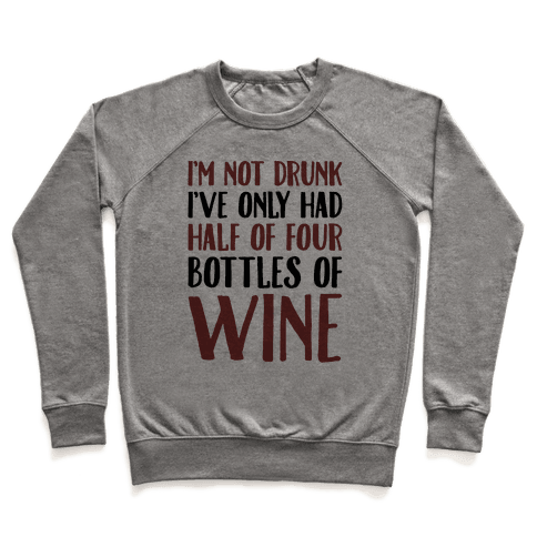 I'm Not Drunk I've Only Had Half of Four Bottles of Wine  Pullover