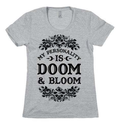 My Personality is Bloom and Gloom Womens T-Shirt