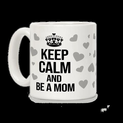 Keep Calm And Be A Mom Coffee Mug