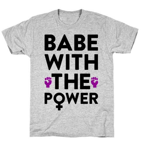 Babe With The Power T-Shirt