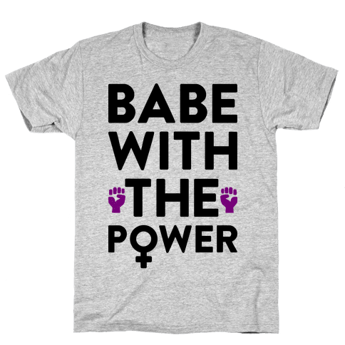Babe With The Power Mens T-Shirt