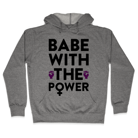 Babe With The Power Hooded Sweatshirt