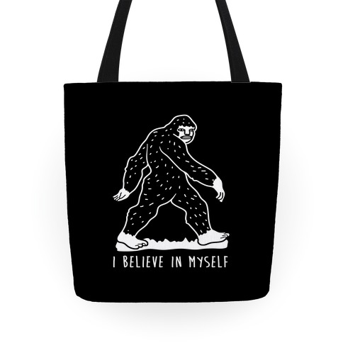I Believe In Myself Bigfoot Tote