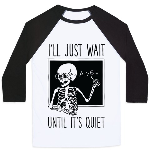I'll Just Wait Until It's Quiet Baseball Tee
