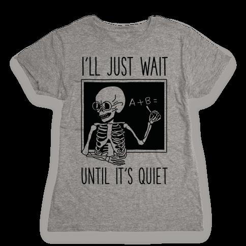 I'll Just Wait Until It's Quiet Womens T-Shirt