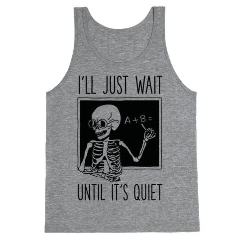 I'll Just Wait Until It's Quiet Tank Top