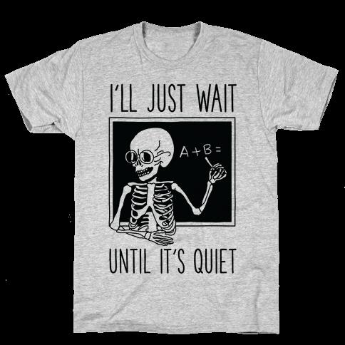 I'll Just Wait Until It's Quiet Mens/Unisex T-Shirt
