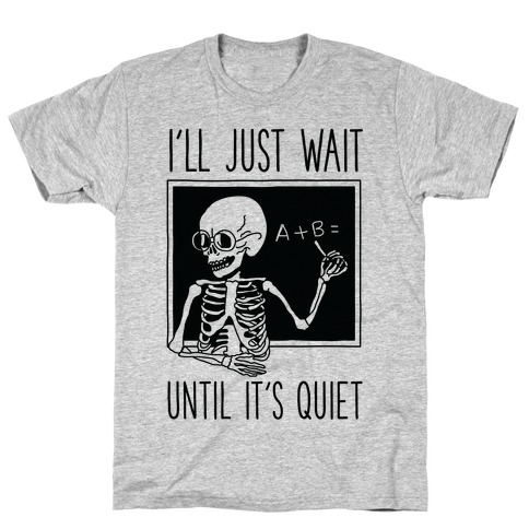 I'll Just Wait Until It's Quiet T-Shirt