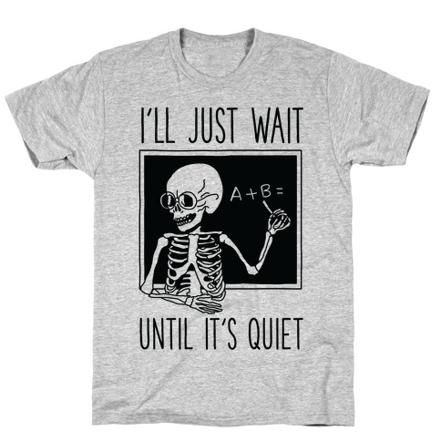 I'll Just Wait Until It's Quiet T-Shirt