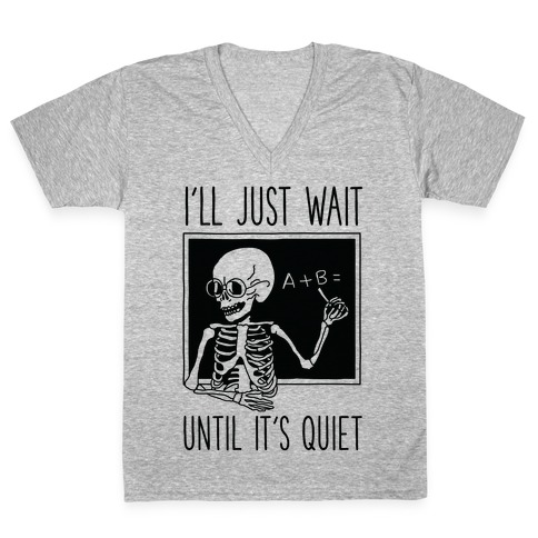I'll Just Wait Until It's Quiet V-Neck Tee Shirt
