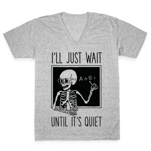 I'll Just Wait Until It's Quiet V-Neck Tee Shirt