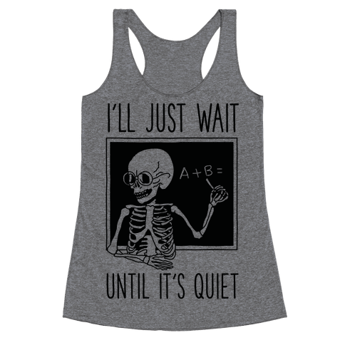 I'll Just Wait Until It's Quiet Racerback Tank Top