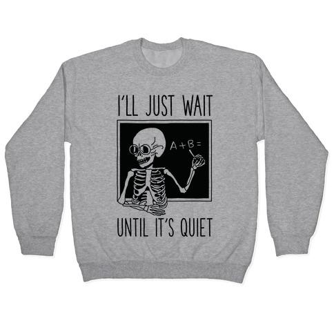 I'll Just Wait Until It's Quiet Pullover