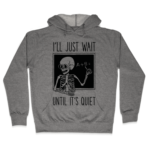 I'll Just Wait Until It's Quiet Hooded Sweatshirt
