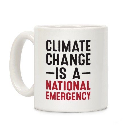 Climate Change is a National Emergency Coffee Mug