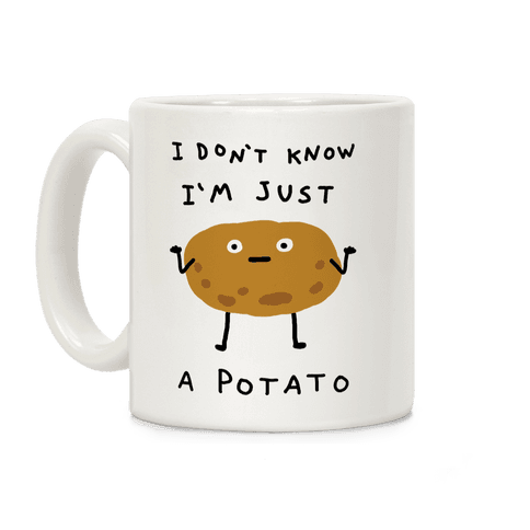 I Don't Know I'm Just A Potato Coffee Mug