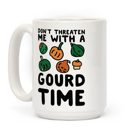 Don't Threaten Me With a Gourd Time Coffee Mug