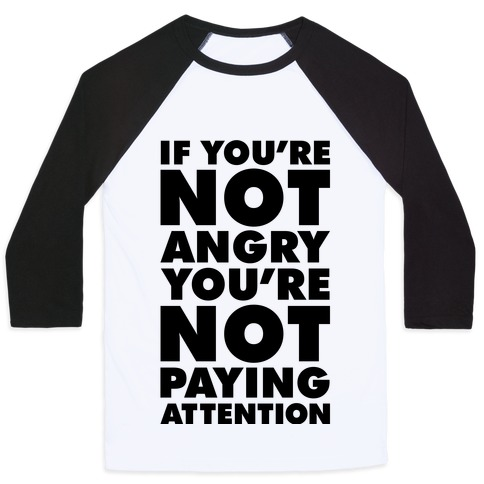 If You're Not Angry Baseball Tee