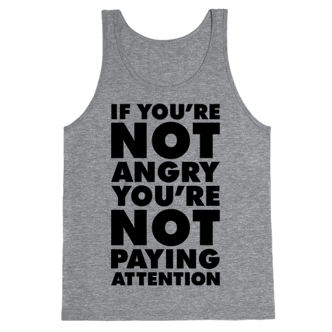 If You're Not Angry Tank Top