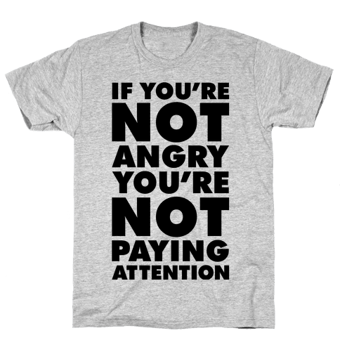 If You're Not Angry Mens T-Shirt