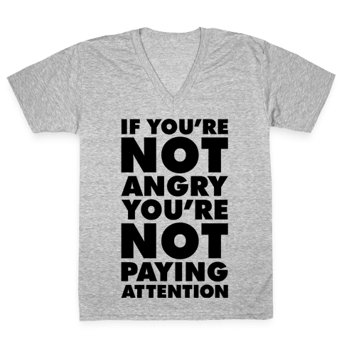 If You're Not Angry V-Neck Tee Shirt