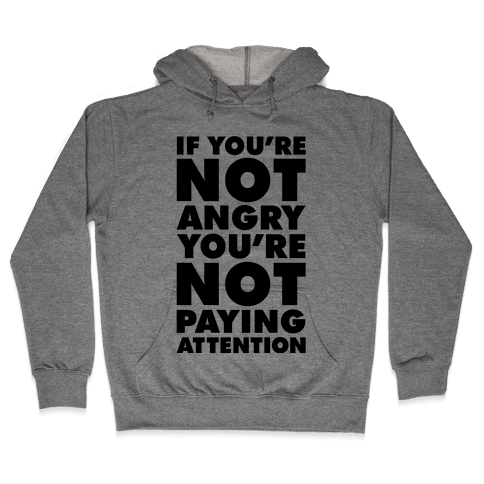 If You're Not Angry Hooded Sweatshirt
