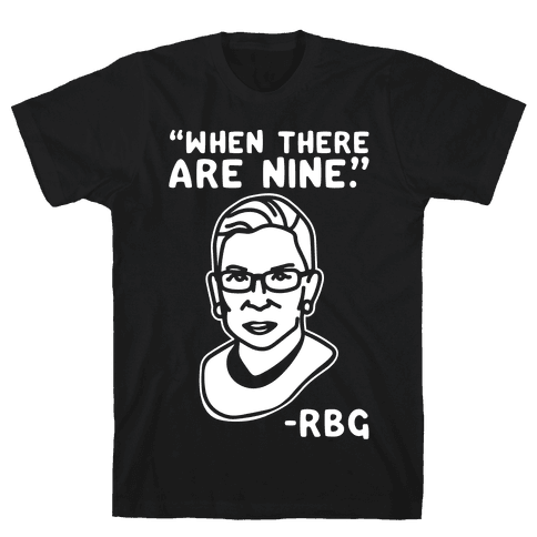 When There Are Nine RBG White Print Mens T-Shirt