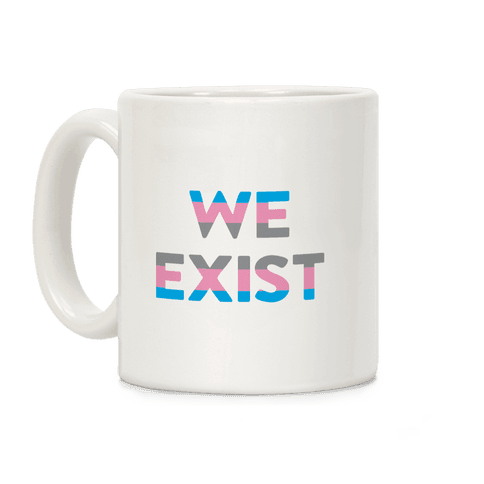We Exist Transgender Coffee Mug