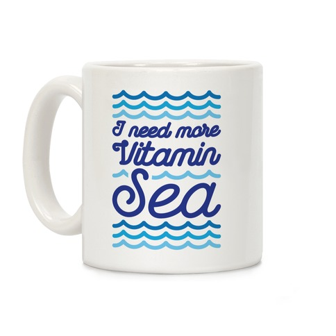 I Need More Vitamin Sea Coffee Mug