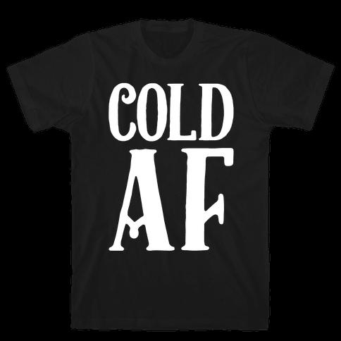 Cold AF Mens T-Shirt