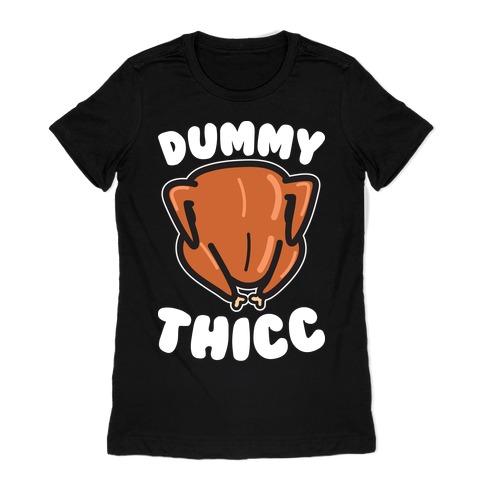 Dummy Thicc Turkey Womens T-Shirt