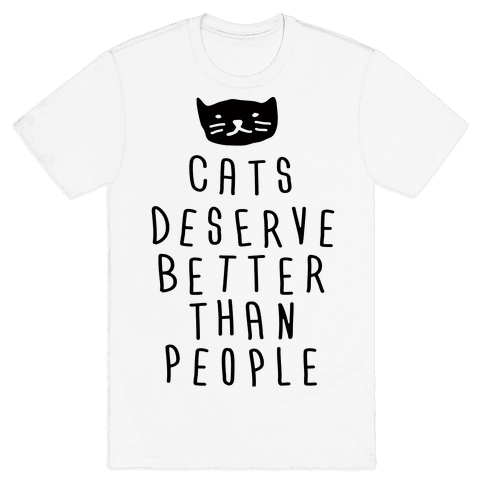 Cats Deserve Better Than People Mens T-Shirt
