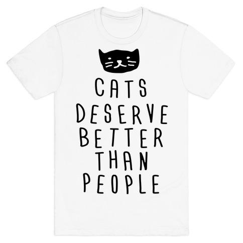 Cats Deserve Better Than People T-Shirt