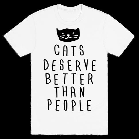Cats Deserve Better Than People Mens T-Shirt