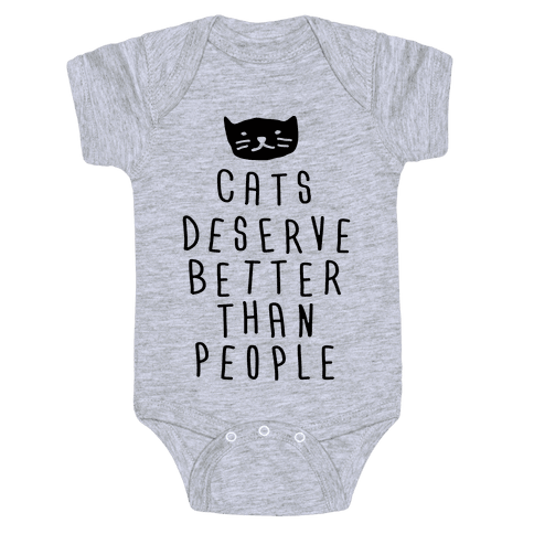 Cats Deserve Better Than People Baby Onesy