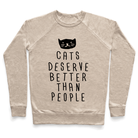 Cats Deserve Better Than People Pullover