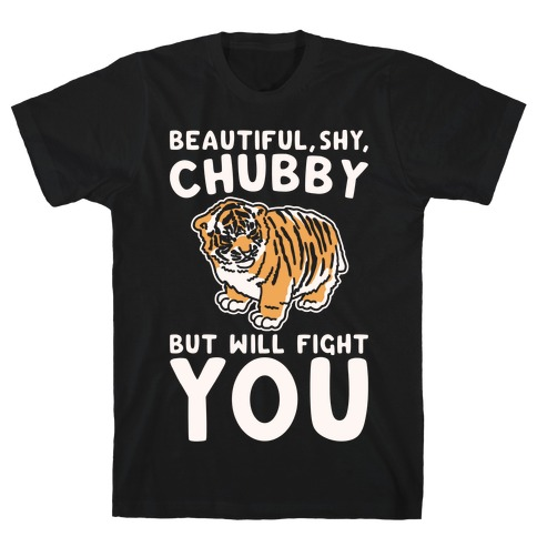 Beautiful Shy Chubby But Will Fight You White Print T-Shirt