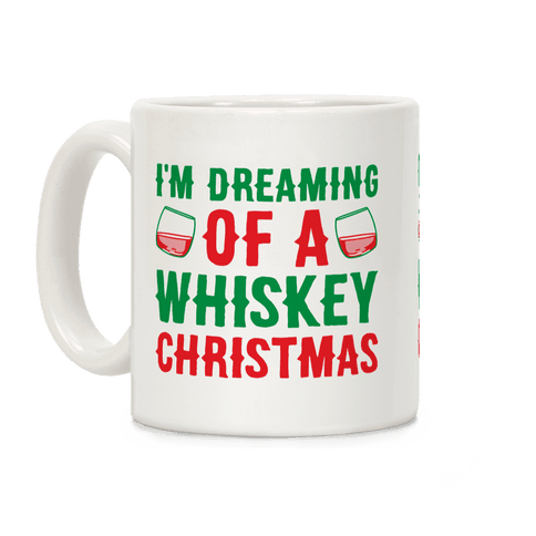 I'm Dreaming Of A Whiskey Christmas Coffee Mug