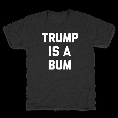 Trump Is A Bum Kids T-Shirt