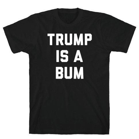 Trump Is A Bum Mens T-Shirt